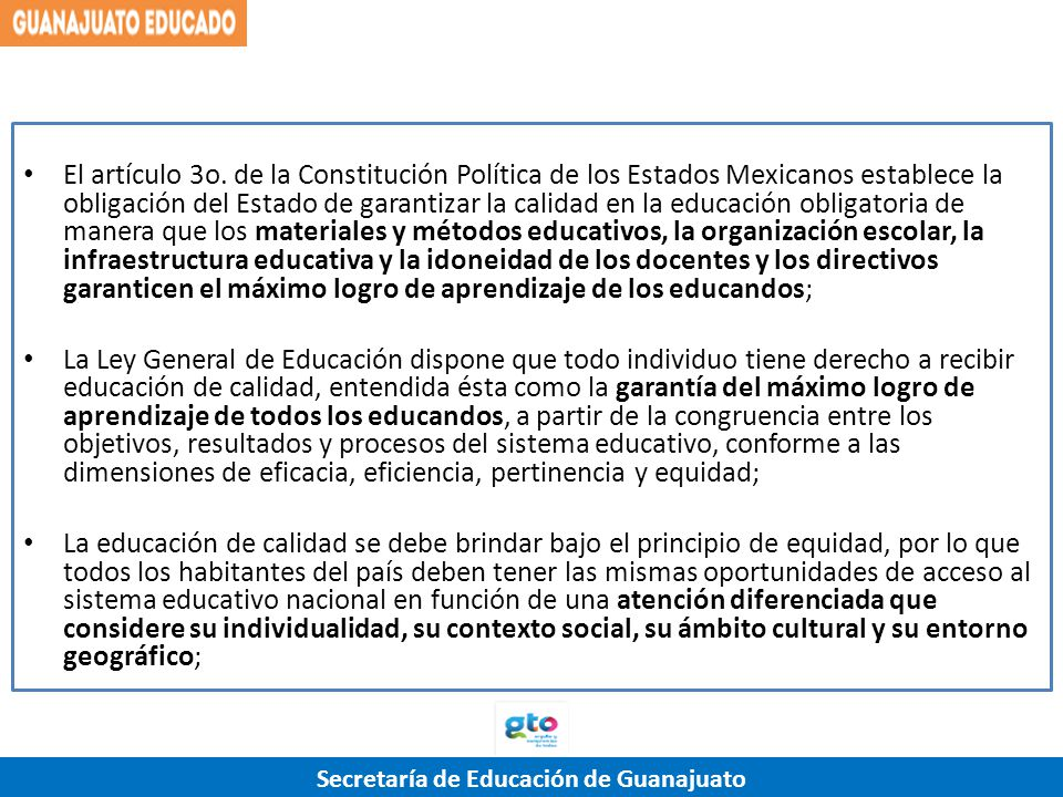 Secretaría de Educación de Guanajuato El artículo 3o. de la Constitución Política de los Estados Mexicanos establece la obligación del Estado de garan