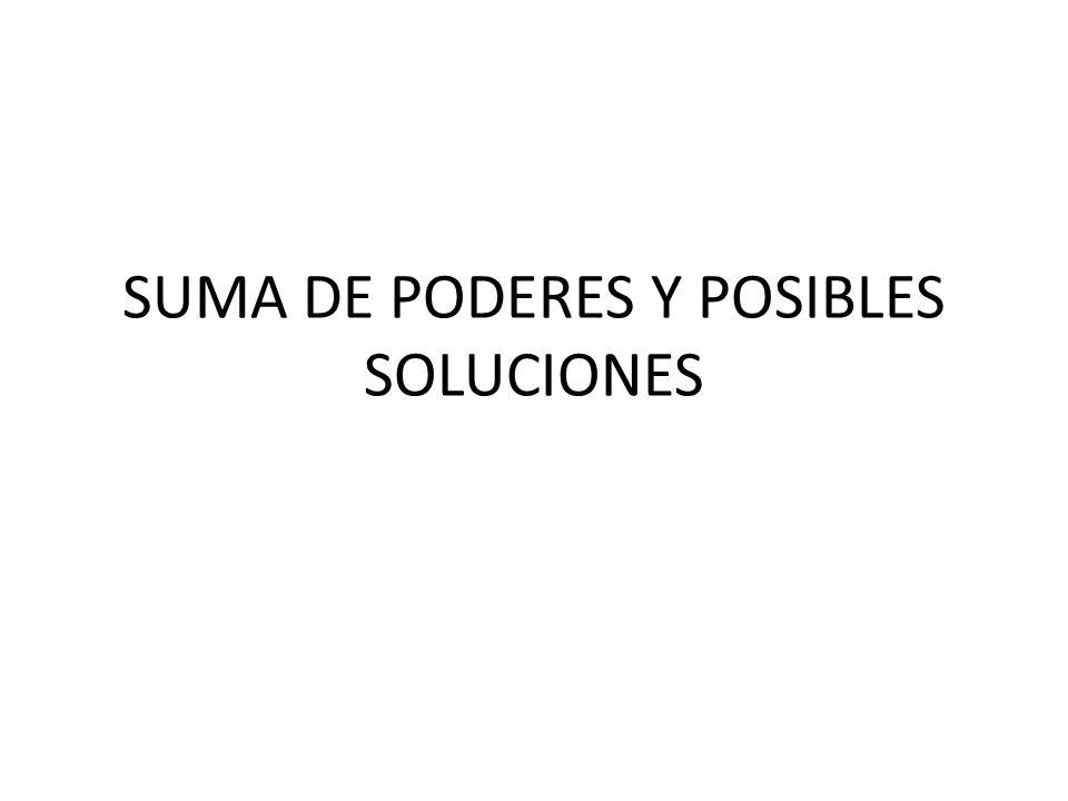 SUMA DE PODERES Y POSIBLES SOLUCIONES