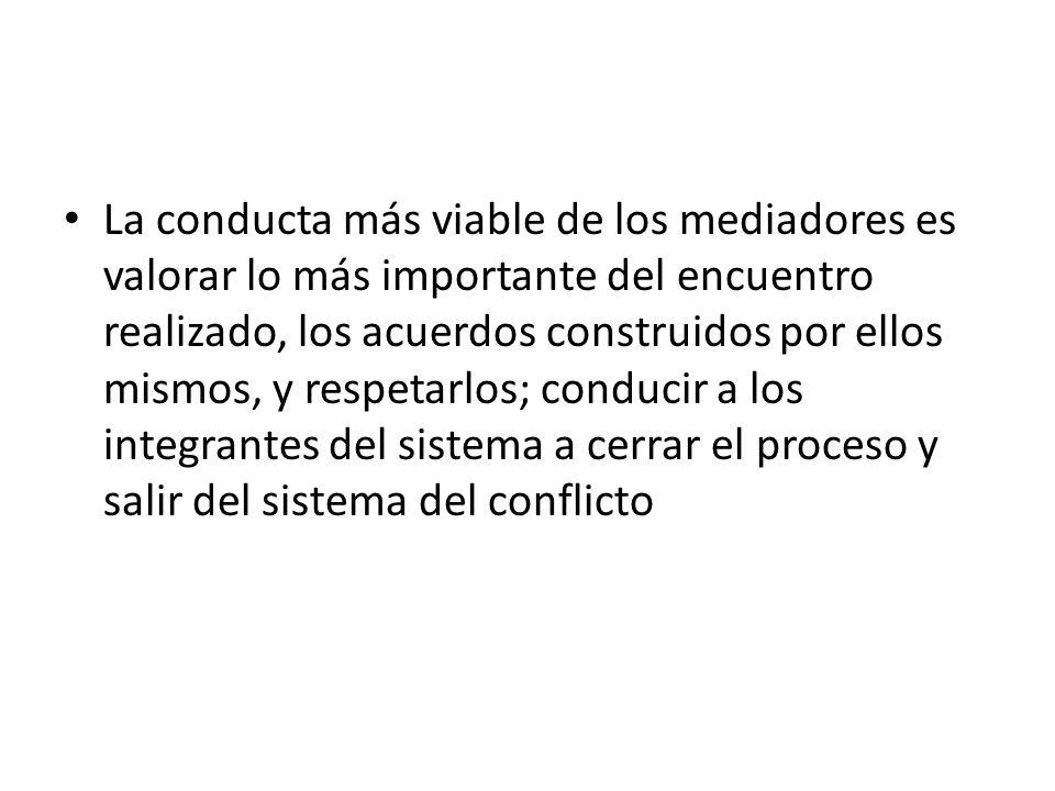 La conducta más viable de los mediadores es valorar lo más importante del encuentro realizado, los acuerdos construidos por ellos mismos, y respetarlo