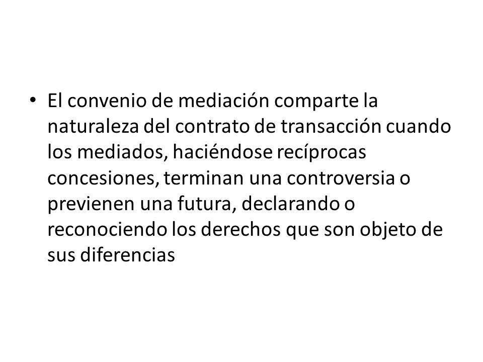 El convenio de mediación comparte la naturaleza del contrato de transacción cuando los mediados, haciéndose recíprocas concesiones, terminan una contr