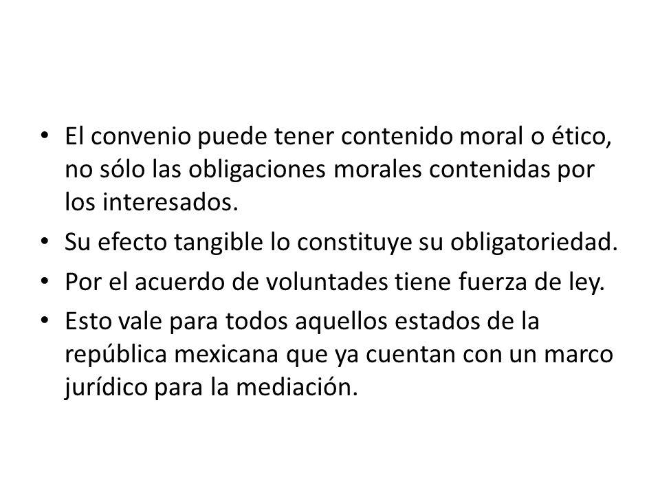 El convenio puede tener contenido moral o ético, no sólo las obligaciones morales contenidas por los interesados. Su efecto tangible lo constituye su