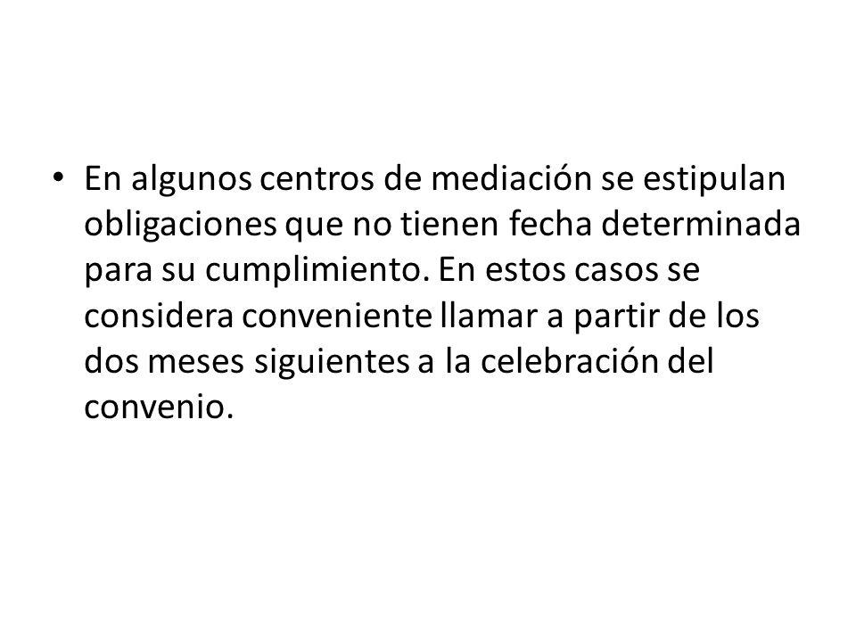 En algunos centros de mediación se estipulan obligaciones que no tienen fecha determinada para su cumplimiento. En estos casos se considera convenient