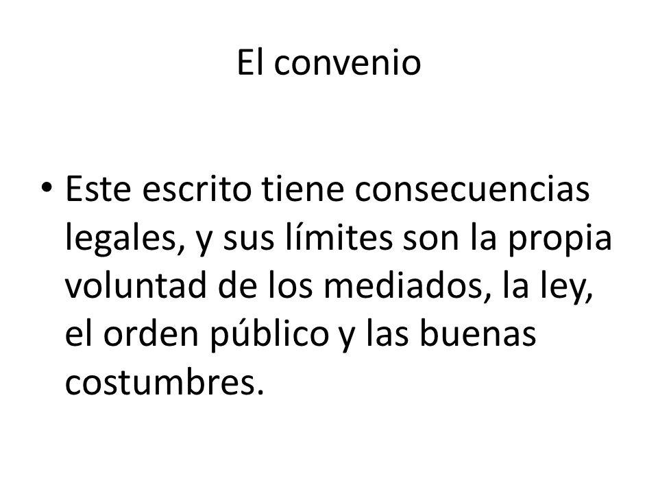 El convenio Este escrito tiene consecuencias legales, y sus límites son la propia voluntad de los mediados, la ley, el orden público y las buenas cost