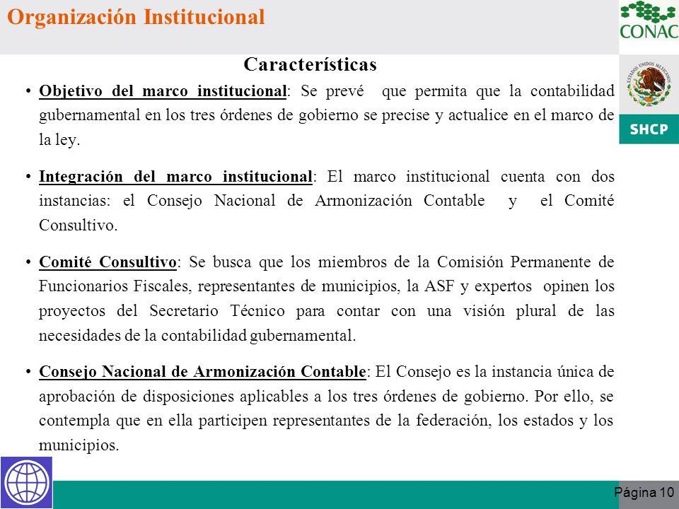 Página 10 Objetivo del marco institucional: Se prevé que permita que la contabilidad gubernamental en los tres órdenes de gobierno se precise y actual