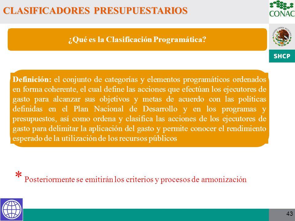 43 CLASIFICADORES PRESUPUESTARIOS * Posteriormente se emitirán los criterios y procesos de armonización ¿Qué es la Clasificación Programática? Definic