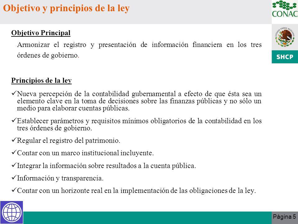 Página 5 Objetivo y principios de la ley Objetivo Principal Armonizar el registro y presentación de información financiera en los tres órdenes de gobi