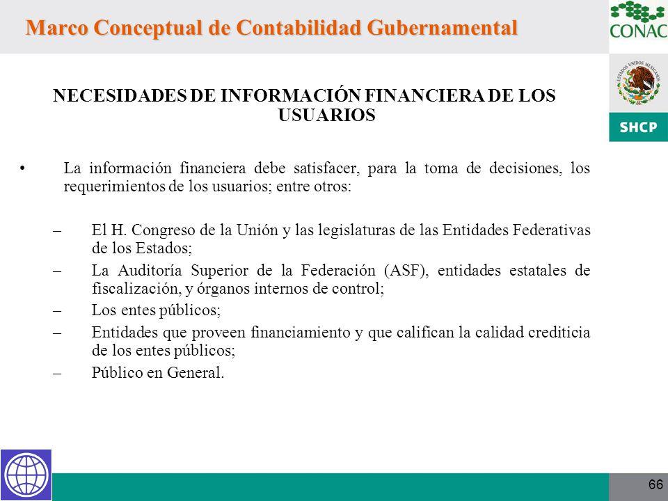 66 Marco Conceptual de Contabilidad Gubernamental NECESIDADES DE INFORMACIÓN FINANCIERA DE LOS USUARIOS La información financiera debe satisfacer, par