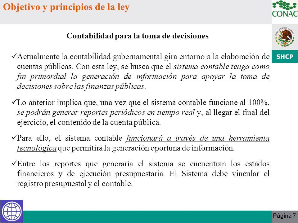 Página 7 Objetivo y principios de la ley Actualmente la contabilidad gubernamental gira entorno a la elaboración de cuentas públicas. Con esta ley, se