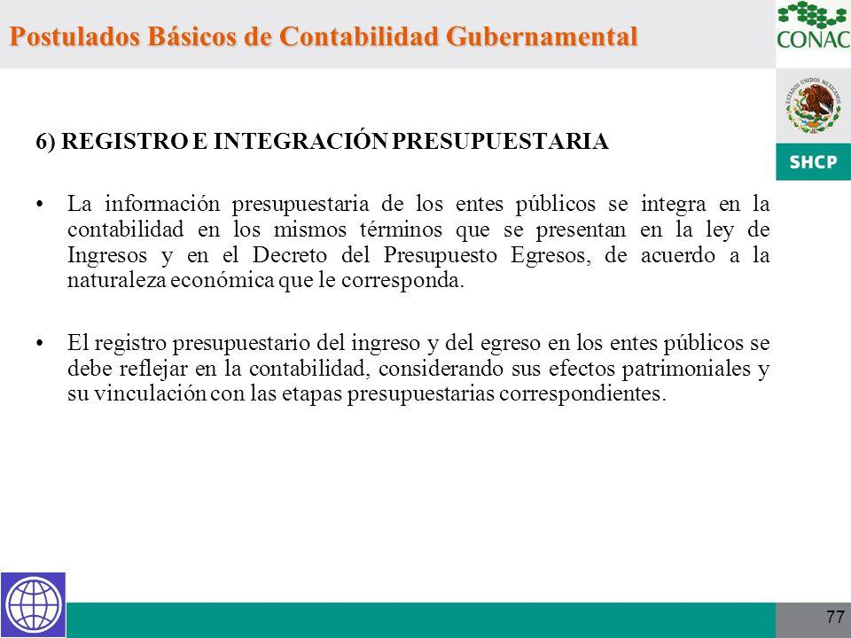 77 6) REGISTRO E INTEGRACIÓN PRESUPUESTARIA La información presupuestaria de los entes públicos se integra en la contabilidad en los mismos términos q