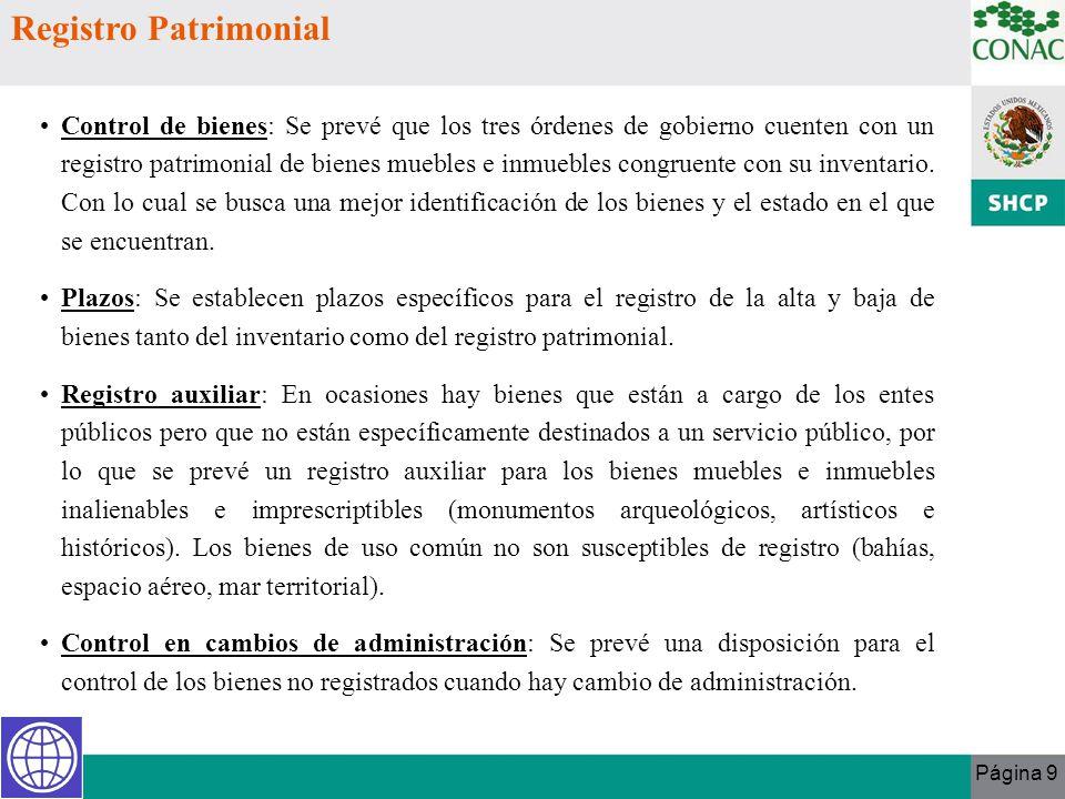 Página 9 Registro Patrimonial Control de bienes: Se prevé que los tres órdenes de gobierno cuenten con un registro patrimonial de bienes muebles e inm