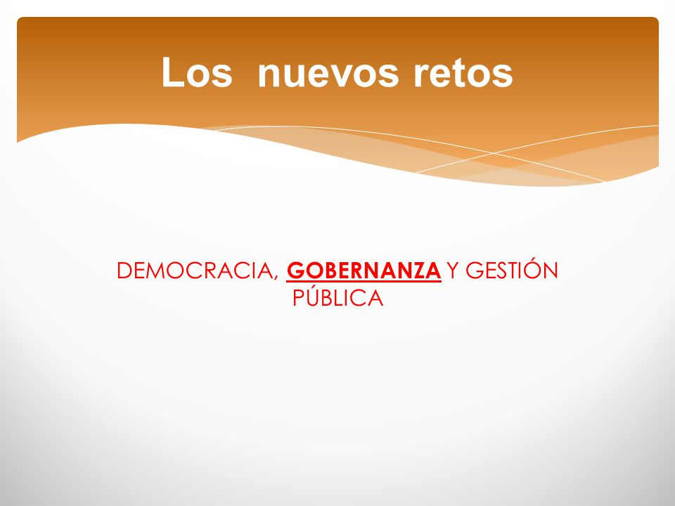 DEMOCRACIA, GOBERNANZA Y GESTIÓN PÚBLICA Los nuevos retos