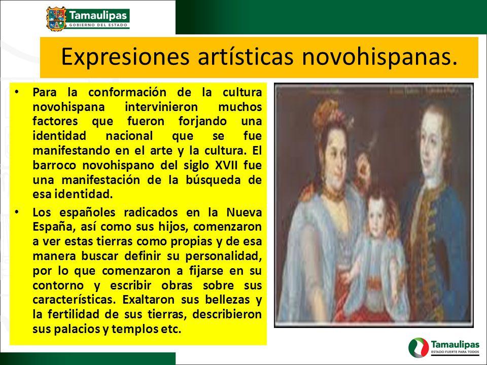 Expresiones artísticas novohispanas. Para la conformación de la cultura novohispana intervinieron muchos factores que fueron forjando una identidad na