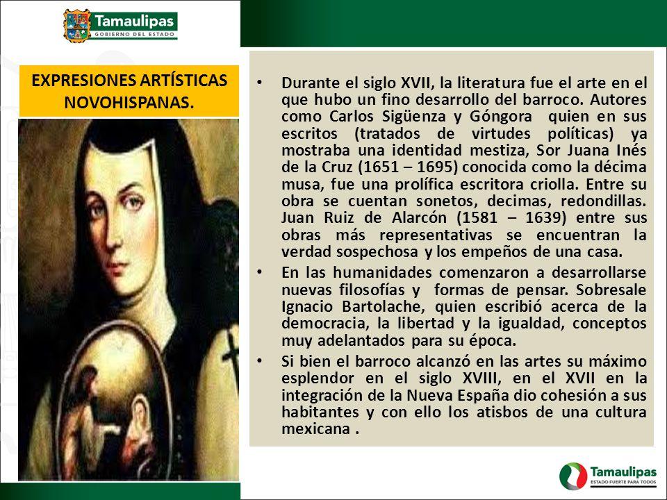 EXPRESIONES ARTÍSTICAS NOVOHISPANAS. Durante el siglo XVII, la literatura fue el arte en el que hubo un fino desarrollo del barroco. Autores como Carl