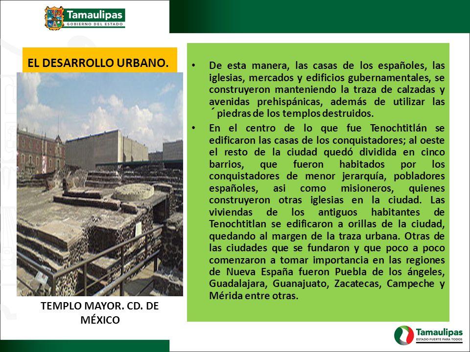 EL DESARROLLO URBANO. De esta manera, las casas de los españoles, las iglesias, mercados y edificios gubernamentales, se construyeron manteniendo la t