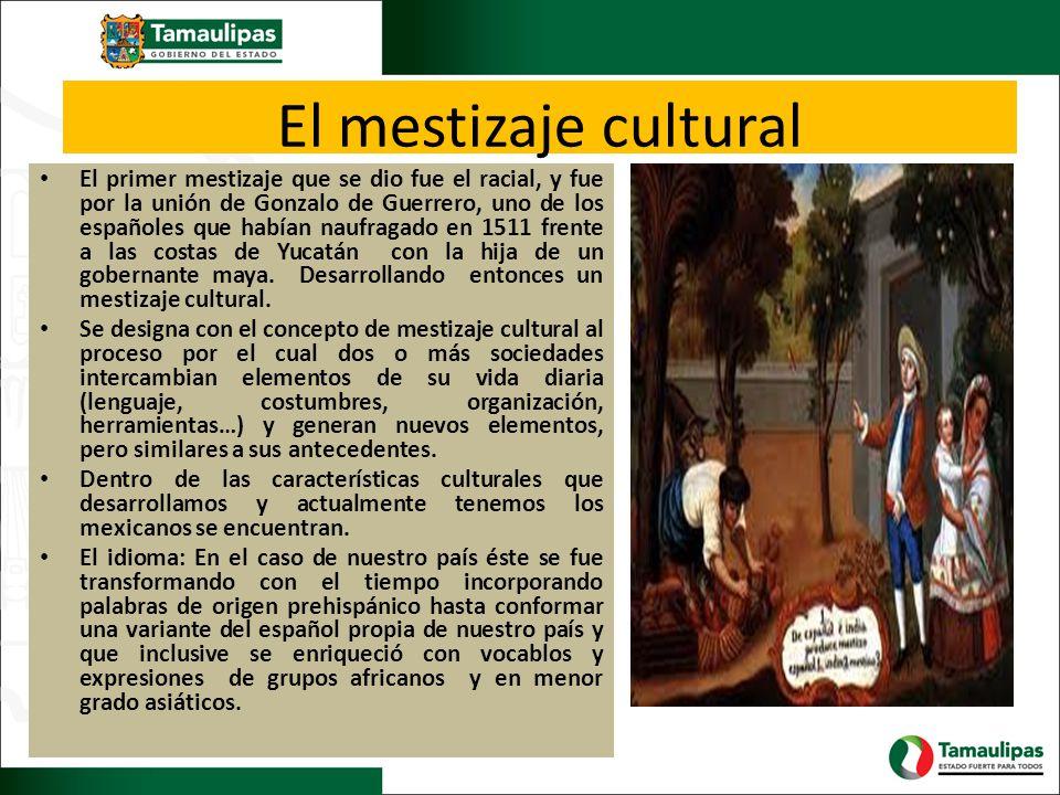 El mestizaje cultural El primer mestizaje que se dio fue el racial, y fue por la unión de Gonzalo de Guerrero, uno de los españoles que habían naufrag