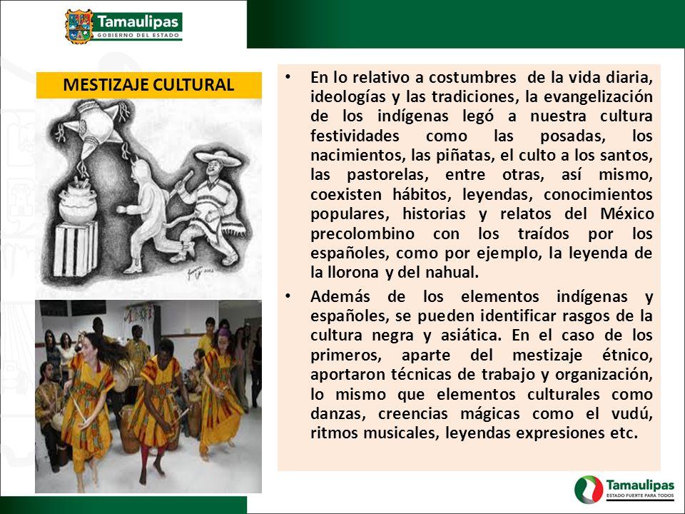 MESTIZAJE CULTURAL En lo relativo a costumbres de la vida diaria, ideologías y las tradiciones, la evangelización de los indígenas legó a nuestra cult