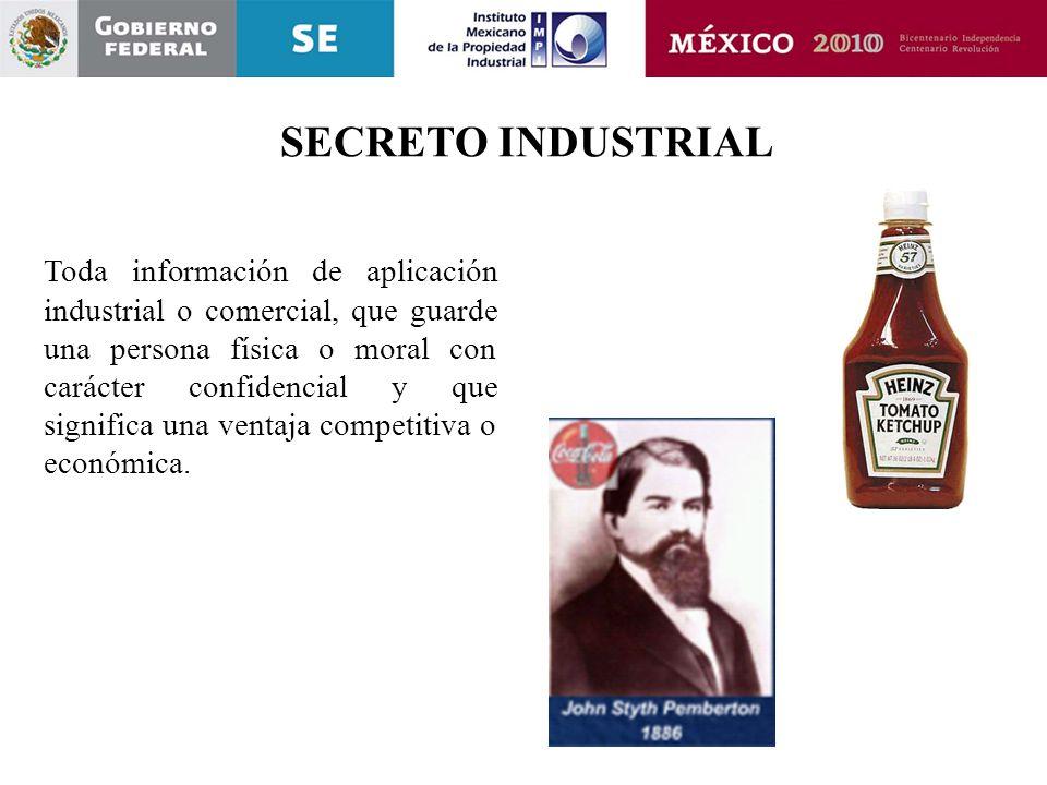 SECRETO INDUSTRIAL Toda información de aplicación industrial o comercial, que guarde una persona física o moral con carácter confidencial y que signif