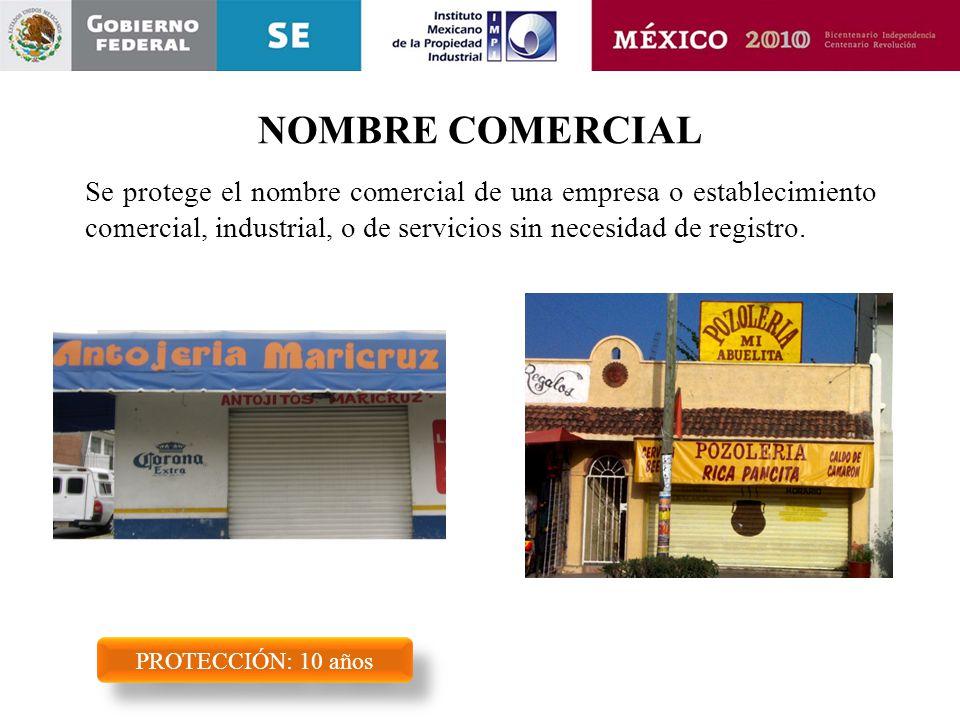NOMBRE COMERCIAL PROTECCIÓN: 10 años Se protege el nombre comercial de una empresa o establecimiento comercial, industrial, o de servicios sin necesid