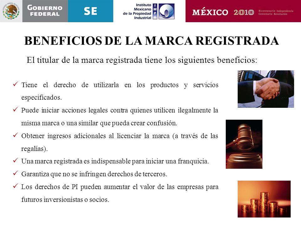 BENEFICIOS DE LA MARCA REGISTRADA El titular de la marca registrada tiene los siguientes beneficios: Tiene el derecho de utilizarla en los productos y