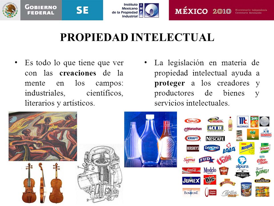 PROPIEDAD INTELECTUAL Es todo lo que tiene que ver con las creaciones de la mente en los campos: industriales, científicos, literarios y artísticos. L