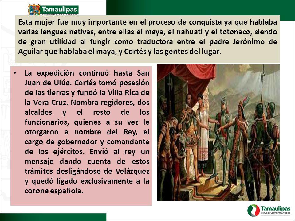 Esta mujer fue muy importante en el proceso de conquista ya que hablaba varias lenguas nativas, entre ellas el maya, el náhuatl y el totonaco, siendo