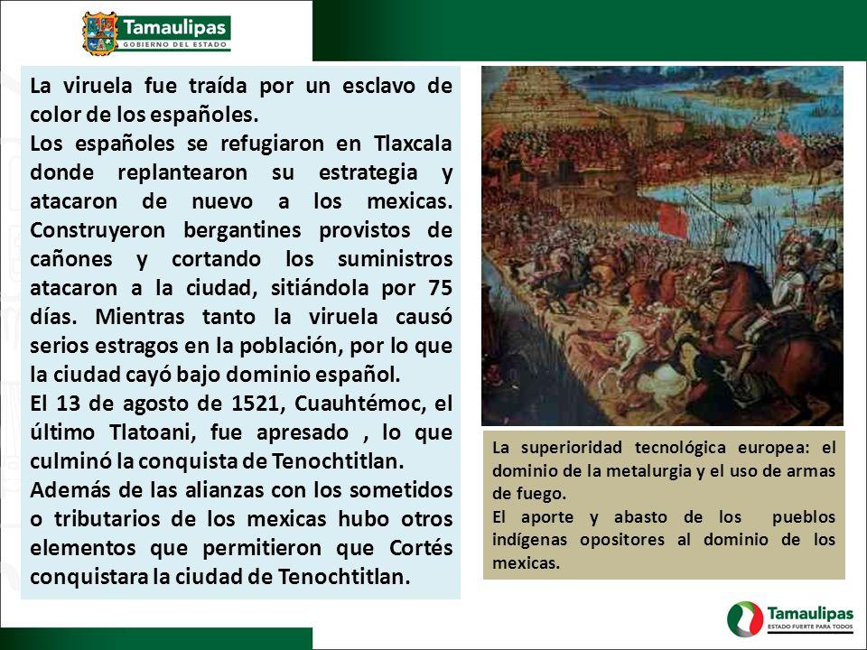 La viruela fue traída por un esclavo de color de los españoles. Los españoles se refugiaron en Tlaxcala donde replantearon su estrategia y atacaron de