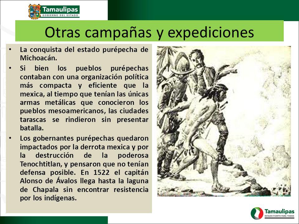 Otras campañas y expediciones La conquista del estado purépecha de Michoacán. Si bien los pueblos purépechas contaban con una organización política má