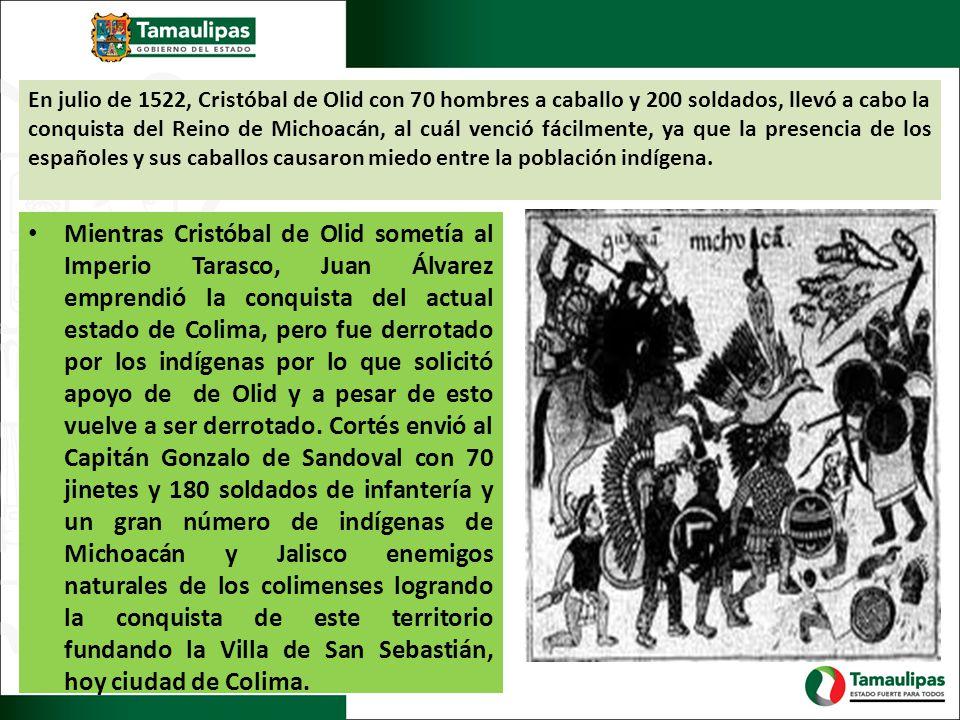 En julio de 1522, Cristóbal de Olid con 70 hombres a caballo y 200 soldados, llevó a cabo la conquista del Reino de Michoacán, al cuál venció fácilmen
