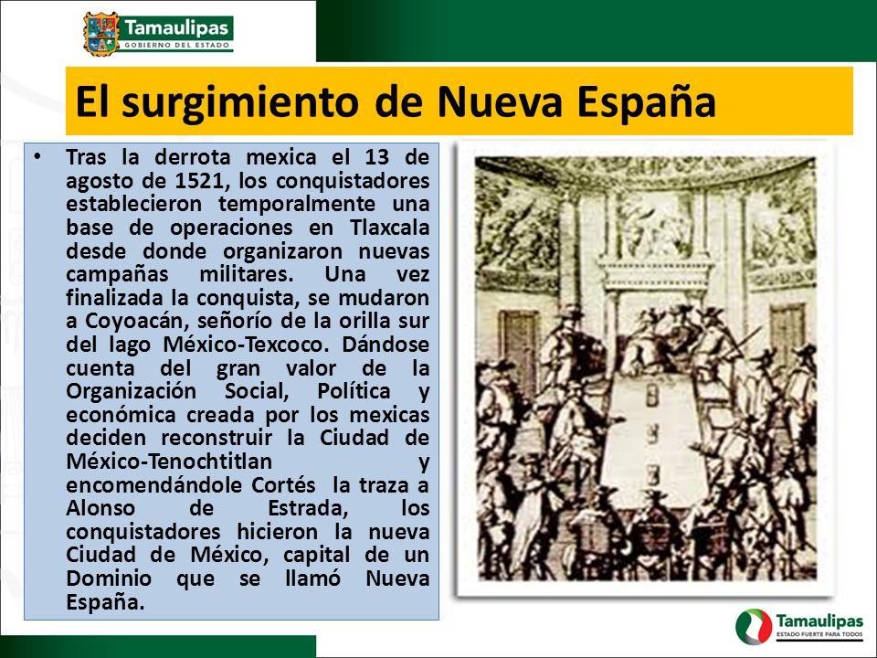 El surgimiento de Nueva España Tras la derrota mexica el 13 de agosto de 1521, los conquistadores establecieron temporalmente una base de operaciones