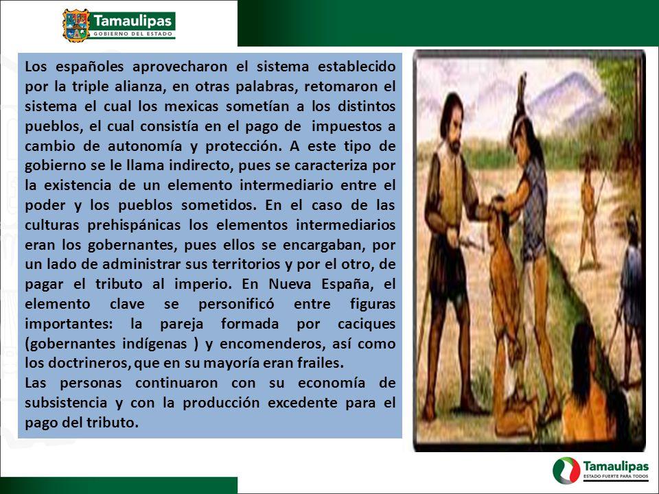 Los españoles aprovecharon el sistema establecido por la triple alianza, en otras palabras, retomaron el sistema el cual los mexicas sometían a los di