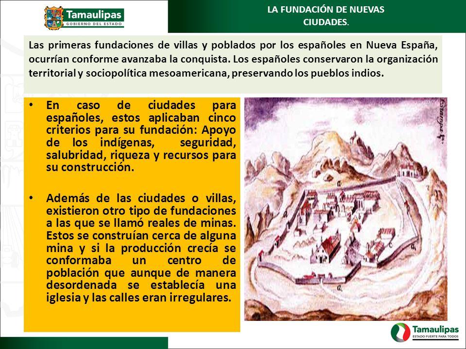 Las primeras fundaciones de villas y poblados por los españoles en Nueva España, ocurrían conforme avanzaba la conquista. Los españoles conservaron la