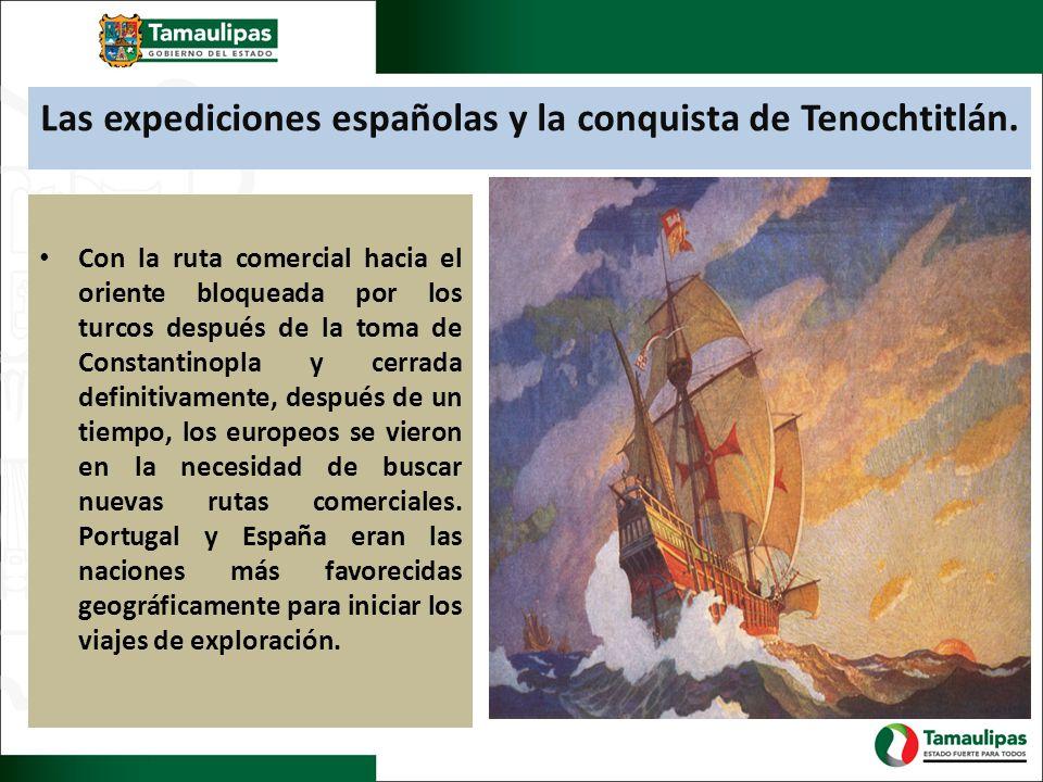 Las expediciones españolas y la conquista de Tenochtitlán. Con la ruta comercial hacia el oriente bloqueada por los turcos después de la toma de Const