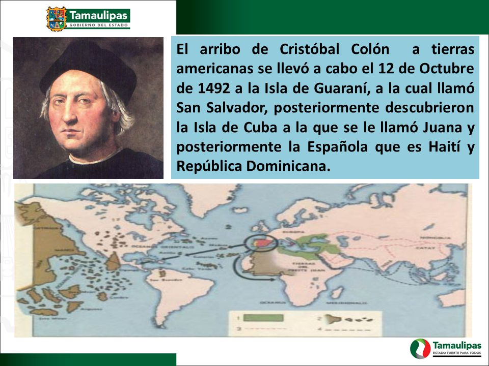El arribo de Cristóbal Colón a tierras americanas se llevó a cabo el 12 de Octubre de 1492 a la Isla de Guaraní, a la cual llamó San Salvador, posteri