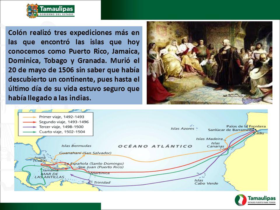 Colón realizó tres expediciones más en las que encontró las islas que hoy conocemos como Puerto Rico, Jamaica, Dominica, Tobago y Granada. Murió el 20