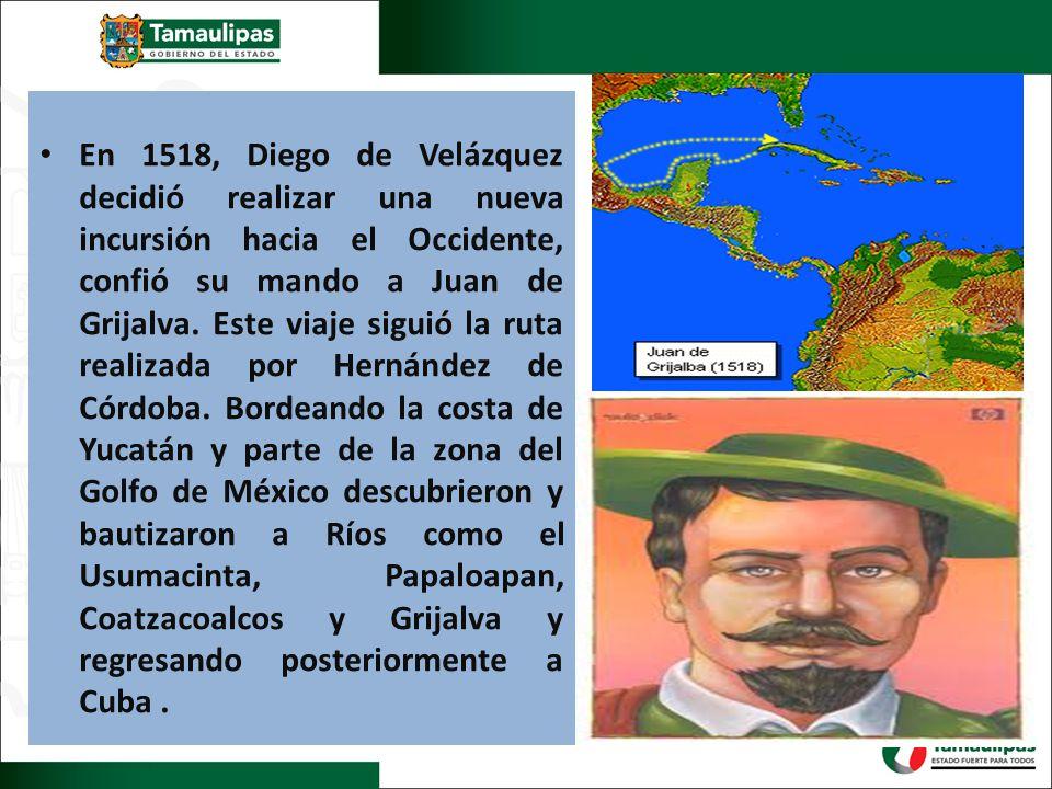En 1518, Diego de Velázquez decidió realizar una nueva incursión hacia el Occidente, confió su mando a Juan de Grijalva. Este viaje siguió la ruta rea