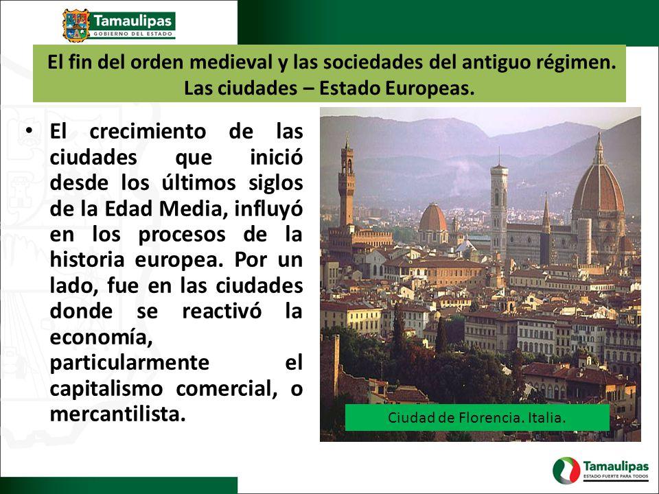 El fin del orden medieval y las sociedades del antiguo régimen. Las ciudades – Estado Europeas. El crecimiento de las ciudades que inició desde los úl