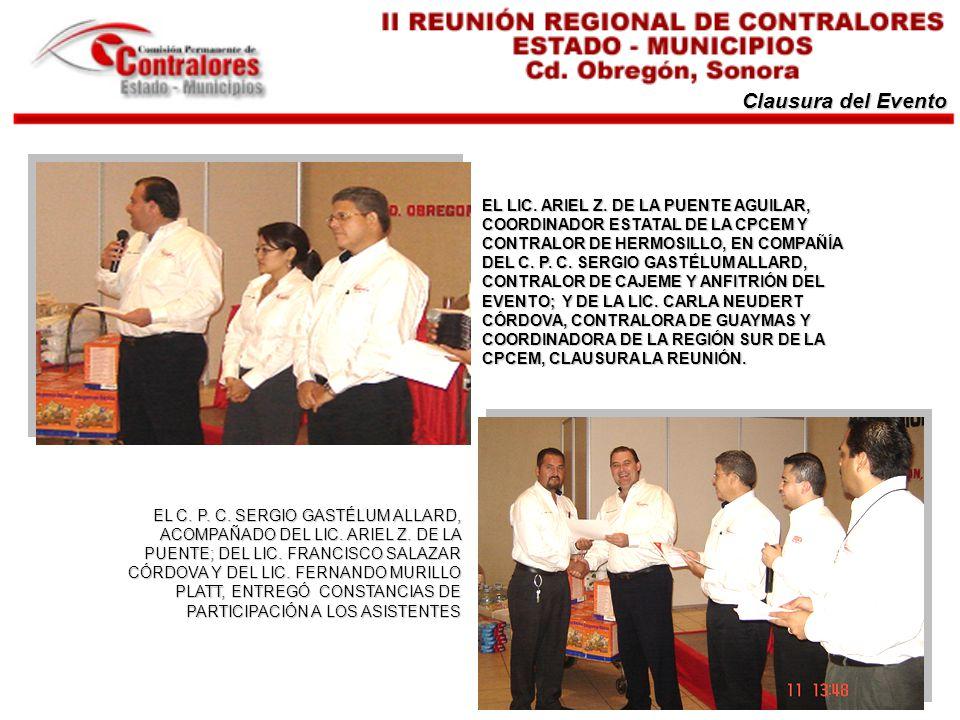 Clausura del Evento EL LIC. ARIEL Z. DE LA PUENTE AGUILAR, COORDINADOR ESTATAL DE LA CPCEM Y CONTRALOR DE HERMOSILLO, EN COMPAÑÍA DEL C. P. C. SERGIO