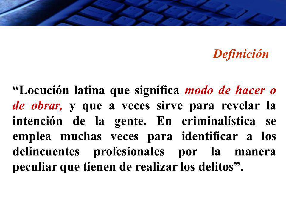 Definición Locución latina que significa modo de hacer o de obrar, y que a veces sirve para revelar la intención de la gente. En criminalística se emp