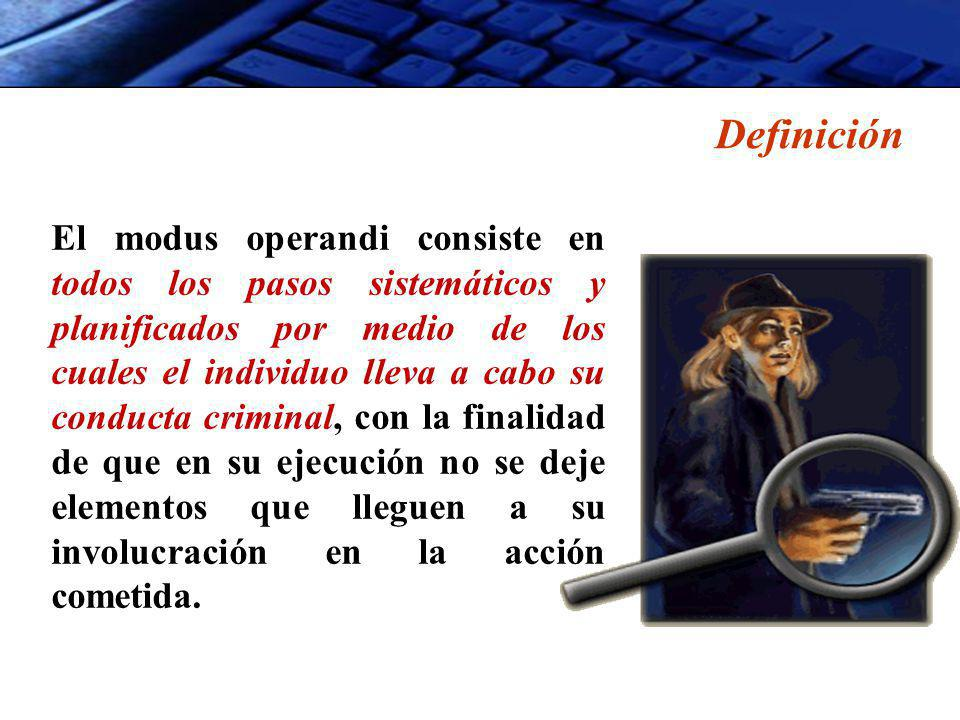 Definición El modus operandi consiste en todos los pasos sistemáticos y planificados por medio de los cuales el individuo lleva a cabo su conducta criminal, con la finalidad de que en su ejecución no se deje elementos que lleguen a su involucración en la acción cometida.