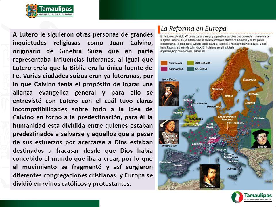 A Lutero le siguieron otras personas de grandes inquietudes religiosas como Juan Calvino, originario de Ginebra Suiza que en parte representaba influe