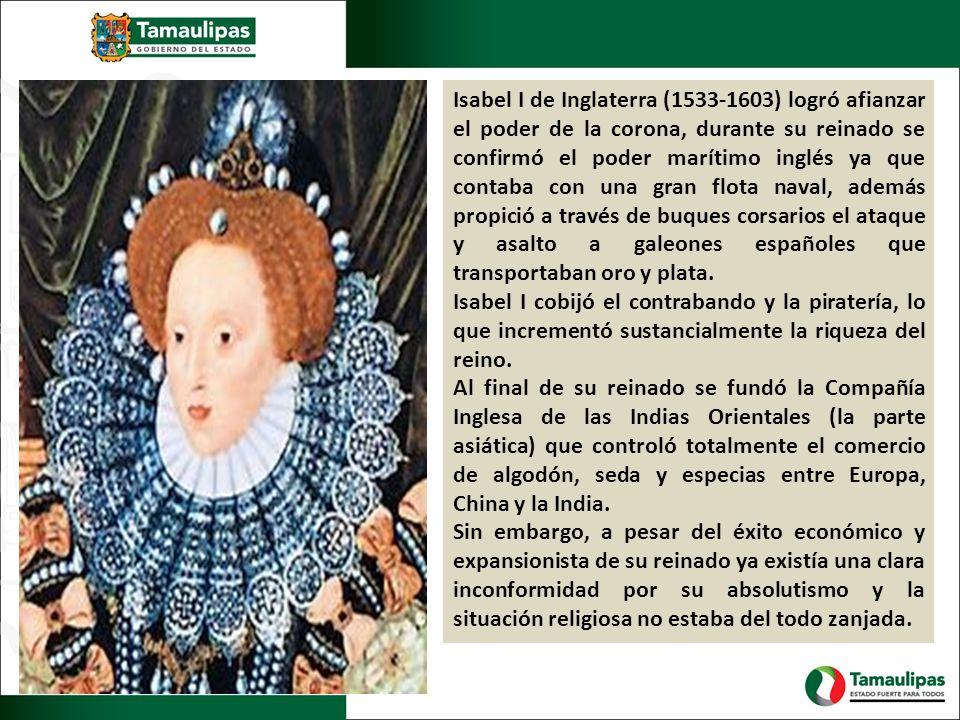 Isabel I de Inglaterra (1533-1603) logró afianzar el poder de la corona, durante su reinado se confirmó el poder marítimo inglés ya que contaba con un