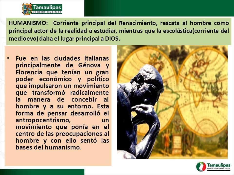 HUMANISMO: Corriente principal del Renacimiento, rescata al hombre como principal actor de la realidad a estudiar, mientras que la escolástica(corrien