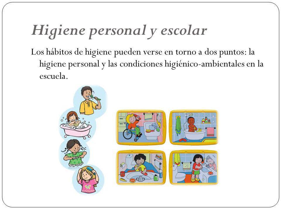 Higiene personal y escolar Los hábitos de higiene pueden verse en torno a dos puntos: la higiene personal y las condiciones higiénico-ambientales en l