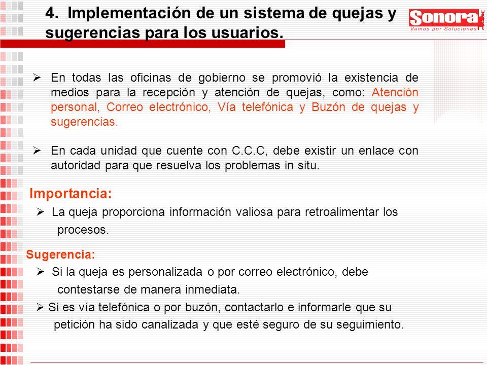 4. Implementación de un sistema de quejas y sugerencias para los usuarios. En todas las oficinas de gobierno se promovió la existencia de medios para