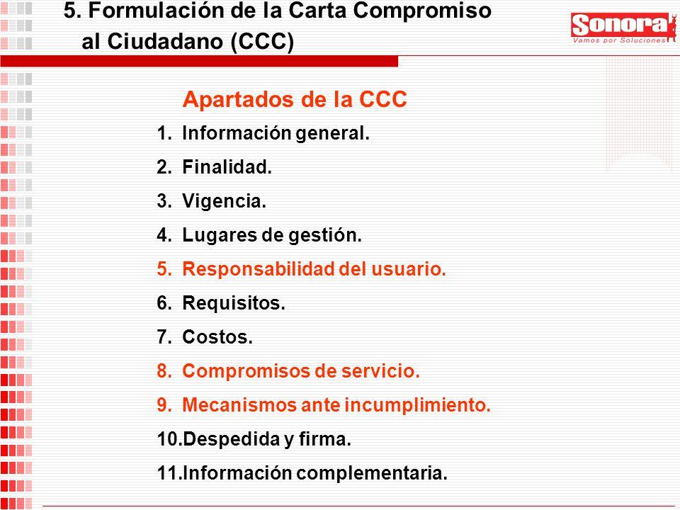 5. Formulación de la Carta Compromiso al Ciudadano (CCC) 1.Información general. 2.Finalidad. 3.Vigencia. 4.Lugares de gestión. 5.Responsabilidad del u