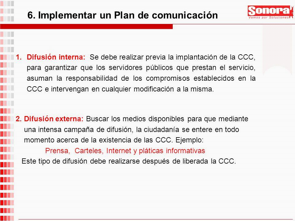 6. Implementar un Plan de comunicación 1.Difusión interna: Se debe realizar previa la implantación de la CCC, para garantizar que los servidores públi