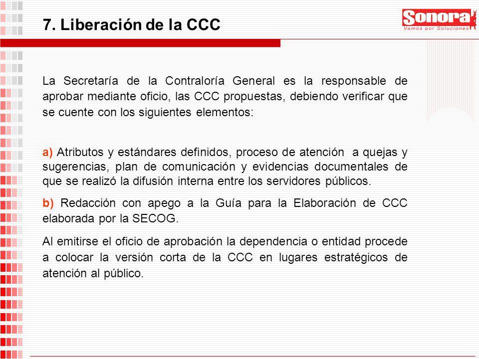 7. Liberación de la CCC La Secretaría de la Contraloría General es la responsable de aprobar mediante oficio, las CCC propuestas, debiendo verificar q