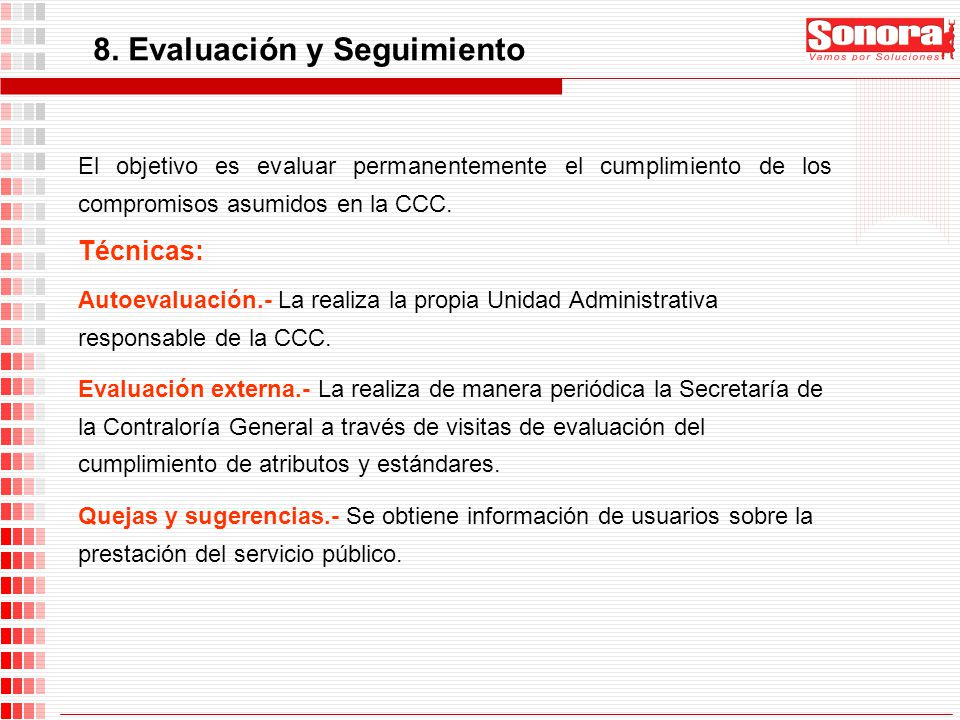 8. Evaluación y Seguimiento El objetivo es evaluar permanentemente el cumplimiento de los compromisos asumidos en la CCC. Técnicas: Autoevaluación.- L