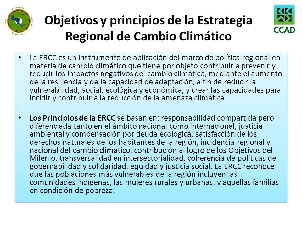 Objetivos y principios de la Estrategia Regional de Cambio Climático La ERCC es un instrumento de aplicación del marco de política regional en materia