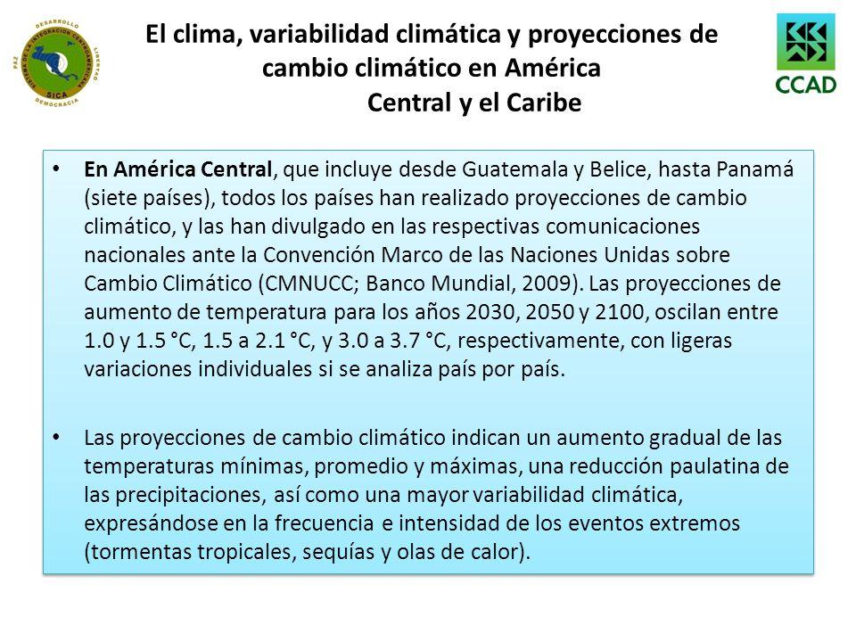 El clima, variabilidad climática y proyecciones de cambio climático en América Central y el Caribe En América Central, que incluye desde Guatemala y B
